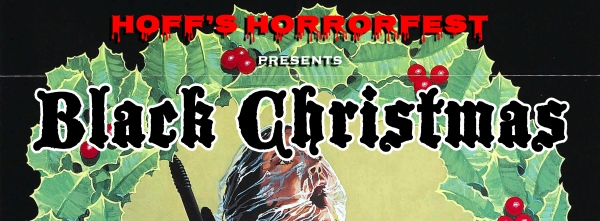 Hoff's Horrorfest Presents: BLACK CHRISTMAS!